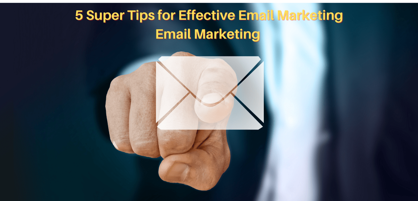 5-Super-Tips-for-Effective-Email-Marketing-Email-Marketing