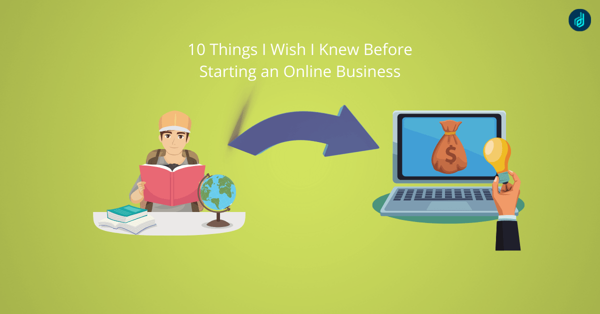 Things I Wish I Knew Before Starting An Online Business