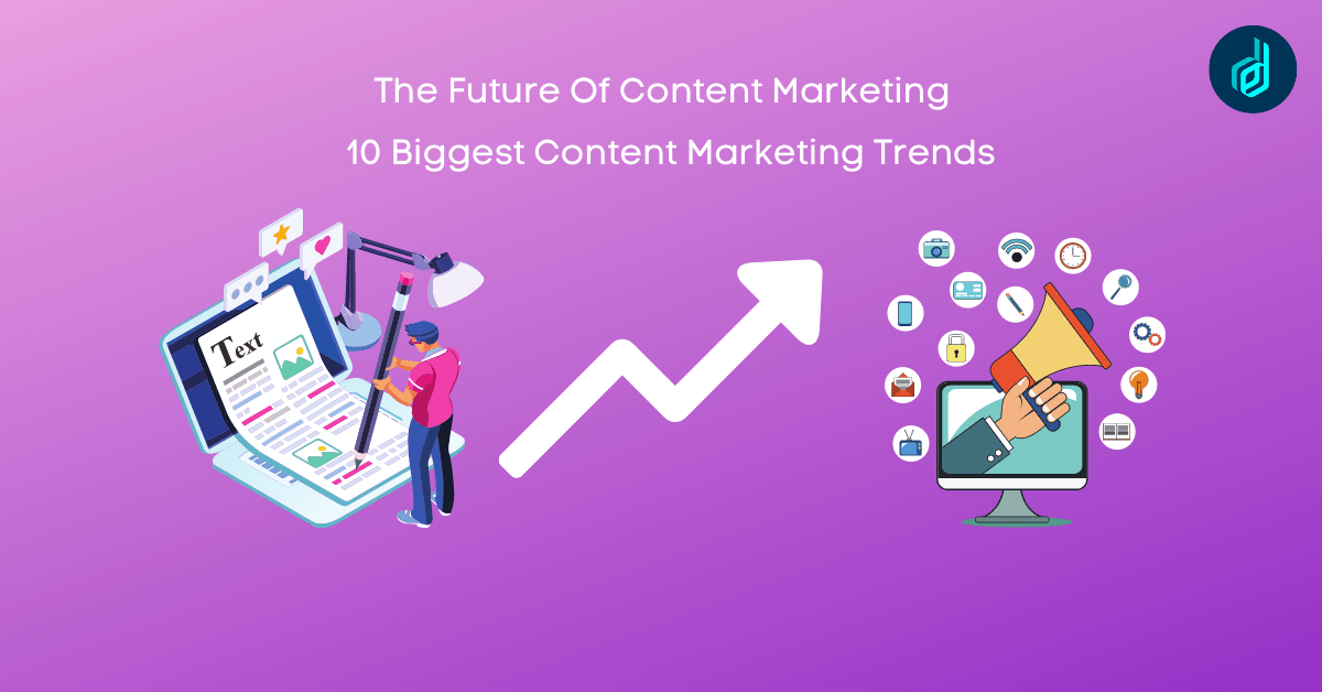The Future Of Content Marketing: 10 Biggest Content Marketing Trends