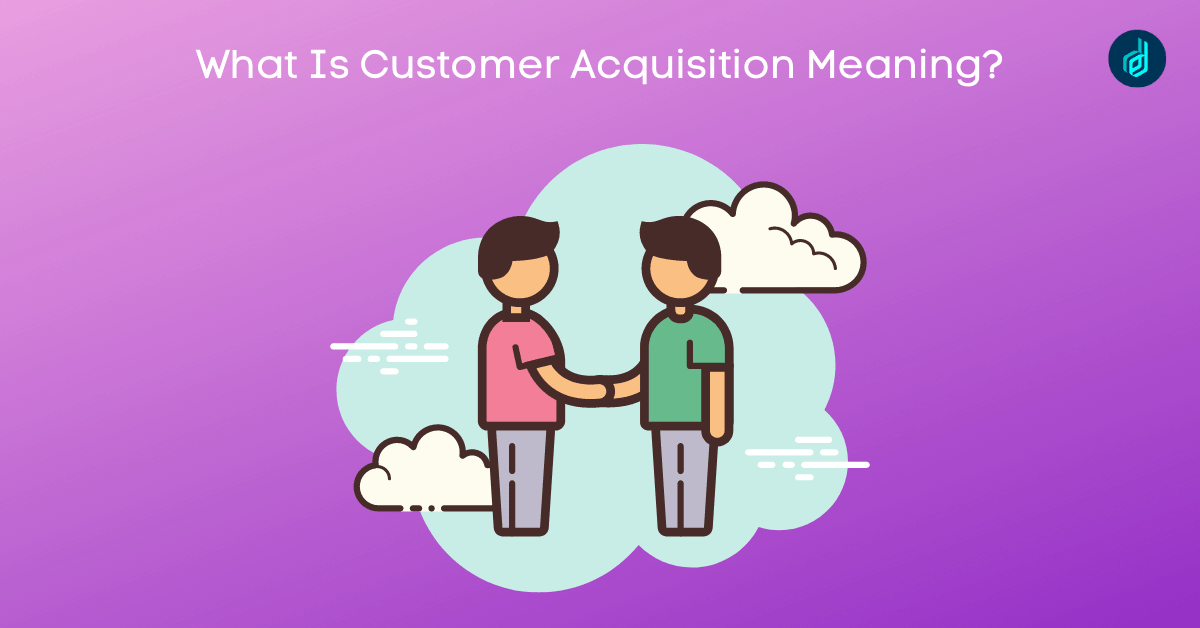 Customer Acquisition Meaning